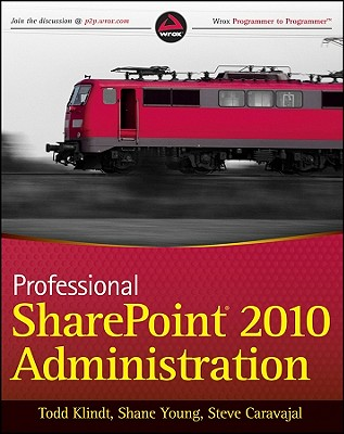 Professional SharePoint 2010 Administration By Klindt, Todd/ Young, Shane/ Caravajal, Steve